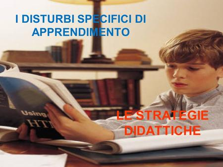 I DISTURBI SPECIFICI DI APPRENDIMENTO LE STRATEGIE DIDATTICHE.
