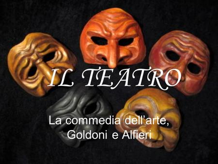 La commedia dell'arte, Goldoni e Alfieri