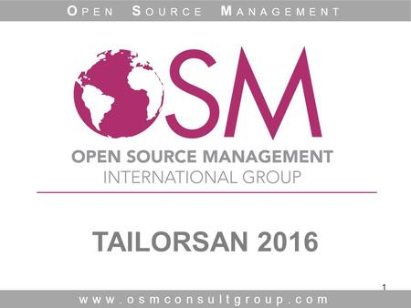 1 TAILORSAN 2016 www.osmconsultgroup.com O PEN S OURCE M ANAGEMENT.