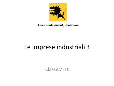 Le imprese industriali 3 Classe V ITC Albez edutainment production.