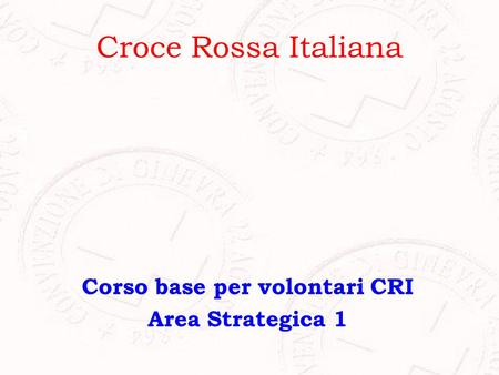 Croce Rossa Italiana Corso base per volontari CRI Area Strategica 1.