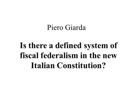 Piero Giarda Is there a defined system of fiscal federalism in the new Italian Constitution?