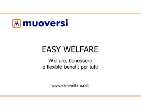 EASY WELFARE. Welfare, benessere e flexible benefit per tutti www