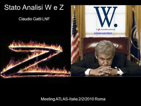 Stato Analisi W e Z Claudio Gatti LNF Meeting ATLAS-Italia 2/2/2010 Roma cross section.