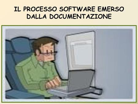 IL PROCESSO SOFTWARE EMERSO DALLA DOCUMENTAZIONE.