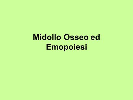 Midollo Osseo ed Emopoiesi. Classification of Connective Tissue.