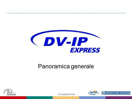 © Copyright AD Group Panoramica generale. © Copyright AD Group Introduzione  Server video entry-level nella gamma DV-IP  Offre prestazioni ad un prezzo.