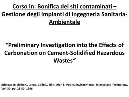 """Preliminary Investigation into the Effects of Carbonation on Cement-Solidified Hazardous Wastes"" Corso in: Bonifica dei siti contaminati – Gestione degli."