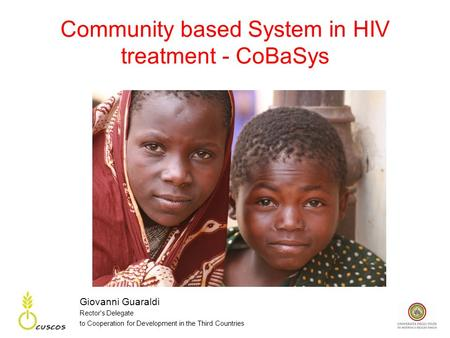 Community based System in HIV treatment - CoBaSys Giovanni Guaraldi Rector's Delegate to Cooperation for Development in the Third Countries.