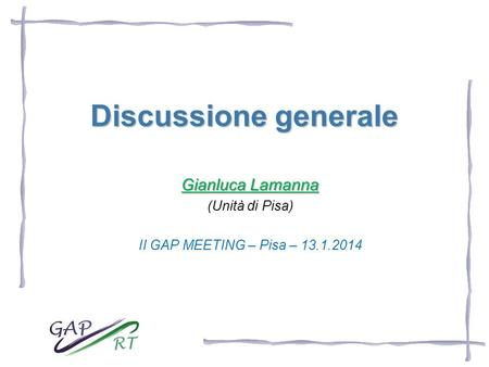 Discussione generale Gianluca Lamanna (Unità di Pisa) II GAP MEETING – Pisa – 13.1.2014.