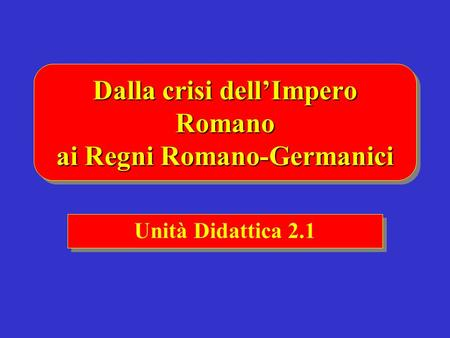 Dalla crisi dell'Impero Romano ai Regni Romano-Germanici
