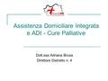 Assistenza Domiciliare Integrata e ADI - Cure Palliative Dott.ssa Adriana Brusa Direttore Distretto n. 4.