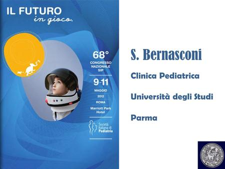 S. Bernasconi Clinica Pediatrica Università degli Studi Parma.