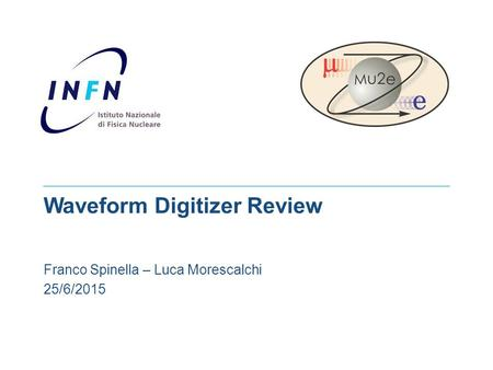Mu2e Waveform Digitizer Review Franco Spinella – Luca Morescalchi 25/6/2015.
