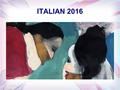 ITALIAN 2016. ITALIAN FOR POST GRADUATE STUDENTS 22 nd February 2016 WEEK 1 Aureliana Di Rollo.