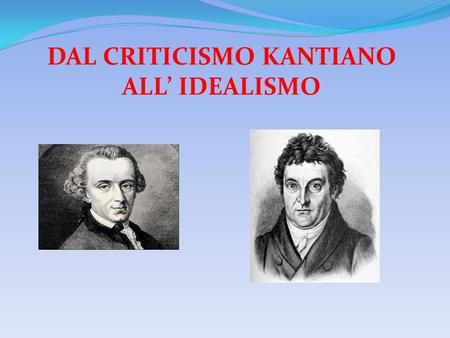 DAL CRITICISMO KANTIANO ALL' IDEALISMO
