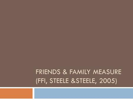 FRIENDS & FAMILY MEASURE (FFI, STEELE &STEELE, 2005)