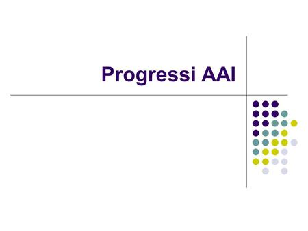 Progressi AAI. Agenda Report da WorkingGroup e WorkShop GARR AAI Stato avanzamento lavori Lavori in corso To Do List.