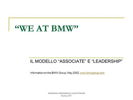 "Traduzione e adattamento a cura di Claudio Cucco, 2007 ""WE AT BMW"" IL MODELLO ""ASSOCIATE"" E ""LEADERSHIP"" Information on the BMW Group, May 2002, www.bmwgroup.comwww.bmwgroup.com."
