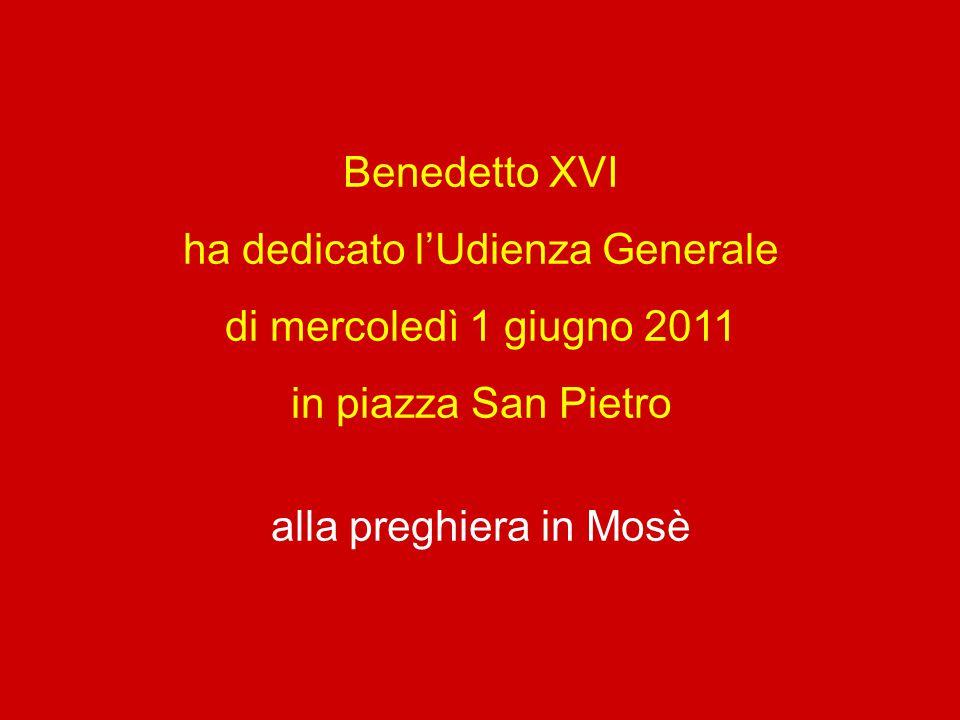 Benedetto XVI ha dedicato l'Udienza Generale di mercoledì 1 giugno 2011 in piazza San Pietro alla preghiera in Mosè