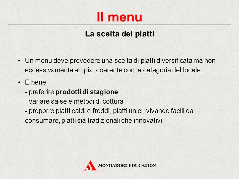 Un menu deve prevedere una scelta di piatti diversificata ma non eccessivamente ampia, coerente con la categoria del locale.