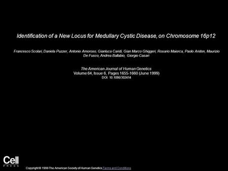 Identification of a New Locus for Medullary Cystic Disease, on Chromosome 16p12 Francesco Scolari, Daniela Puzzer, Antonio Amoroso, Gianluca Caridi, Gian.