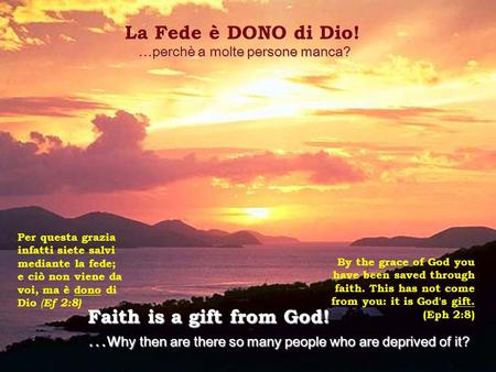 La Fede è DONO di Dio! … perchè … perchè a molte persone manca? Faith is a gift from God! …w hy …w hy then are there so many people who are deprived of.