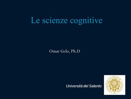 Le scienze cognitive Omar Gelo, Ph.D Università del Salento.