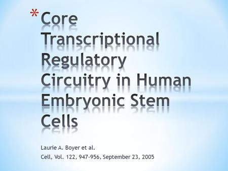 Laurie A. Boyer et al. Cell, Vol. 122, 947-956, September 23, 2005.