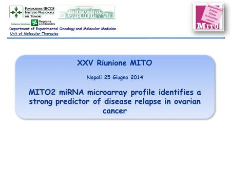 XXV Riunione MITO Napoli 25 Giugno 2014 MITO2 miRNA microarray profile identifies a strong predictor of disease relapse in ovarian cancer XXV Riunione.