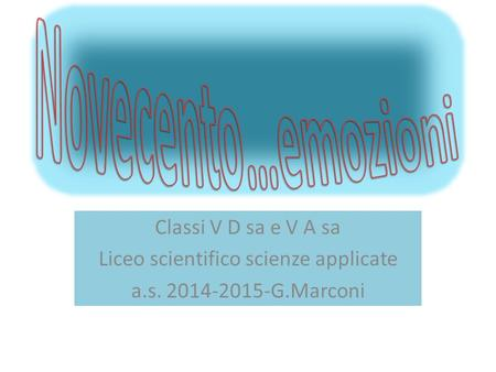 Classi V D sa e V A sa Liceo scientifico scienze applicate a.s. 2014-2015-G.Marconi.