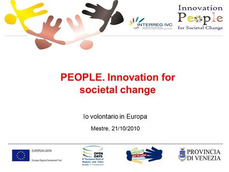PEOPLE. Innovation for societal change Io volontario in Europa Mestre, 21/10/2010.