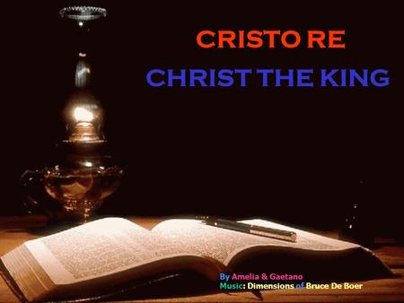 CRISTO RE CHRIST THE KING By Amelia & Gaetano Music: Dimensions of Bruce De Boer.