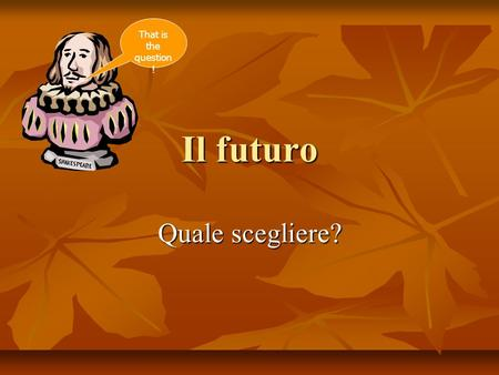 Il futuro Quale scegliere? That is the question !.