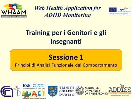 Training per i Genitori e gli Insegnanti Web Health Application for ADHD Monitoring Sessione 1 Principi di Analisi Funzionale del Comportamento.