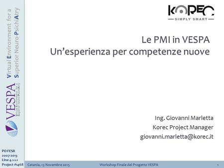 Catania, 13 Novembre 2015Workshop Finale del Progetto VESPA1 Virtual Environment for a Superior Neuro-PsichiAtry PO FESR 2007-2013 Line 4.1.1.1 Project.