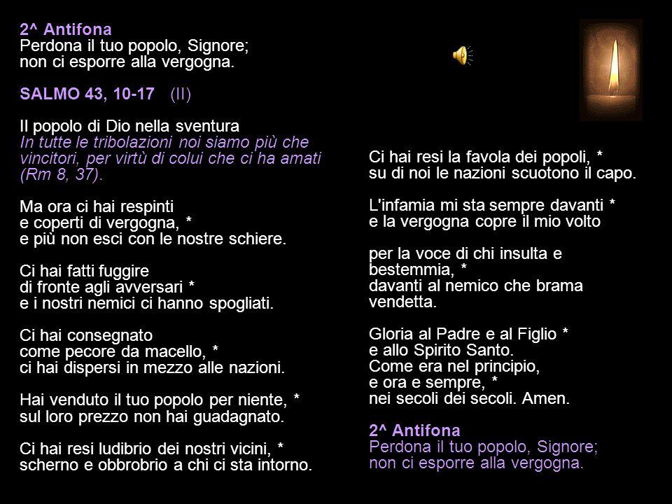 2^ Antifona Perdona il tuo popolo, Signore; non ci esporre alla vergogna.