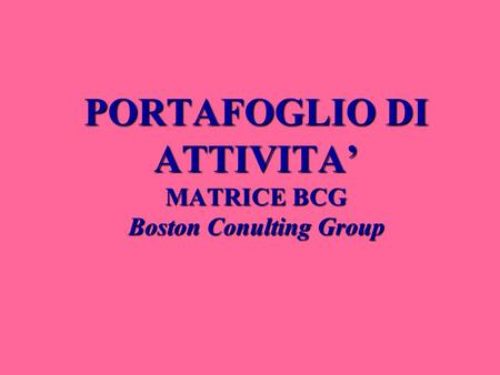 PORTAFOGLIO DI ATTIVITA' MATRICE BCG Boston Conulting Group.