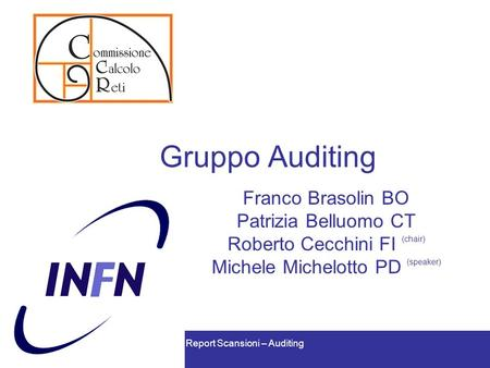 Report Scansioni – Auditing Gruppo Auditing Franco Brasolin BO Patrizia Belluomo CT Roberto Cecchini FI (chair) Michele Michelotto PD (speaker)