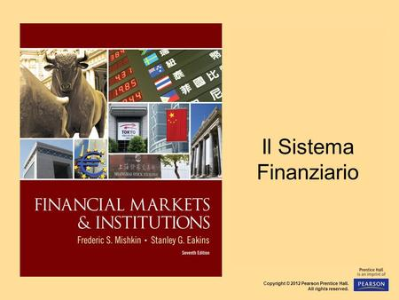 Copyright © 2012 Pearson Prentice Hall. All rights reserved. CHAPTER 2 Overview of the Financial System Il Sistema Finanziario.