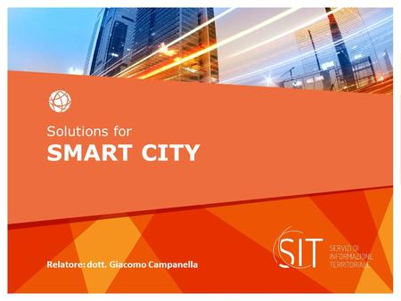 Solutions for SMART CITY Relatore: dott. Giacomo Campanella.