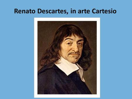 Renato Descartes, in arte Cartesio