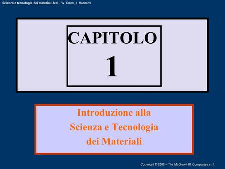 Copyright © 2008 – The McGraw-Hill Companies s.r.l. Scienza e tecnologia dei materiali 3ed – W. Smith, J. Hashemi CAPITOLO 1 Introduzione alla Scienza.