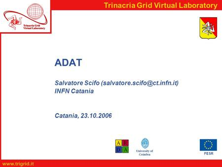 FESR  Trinacria Grid Virtual Laboratory University of Coimbra ADAT Salvatore Scifo INFN Catania Catania, 23.10.2006.