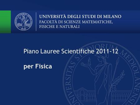 "Piano Lauree Scientifiche 2011-12 per Fisica. Piano Lauree Scientifiche Attività previste per Fisica Laboratori orientamento (""PLS"" e versioni brevi"")"