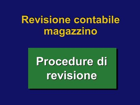 Procedure di revisione Revisione contabile magazzino.