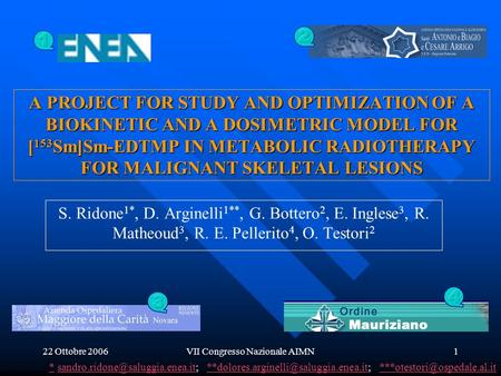 22 Ottobre 2006VII Congresso Nazionale AIMN1 A PROJECT FOR STUDY AND OPTIMIZATION OF A BIOKINETIC AND A DOSIMETRIC MODEL FOR [ 153 Sm]Sm-EDTMP IN METABOLIC.