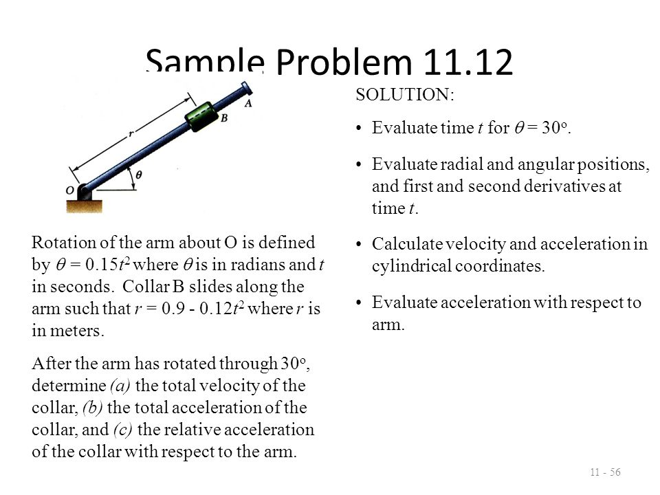 Sample Problem 11.12 11 - 57 SOLUTION: Evaluate time t for  = 30 o.