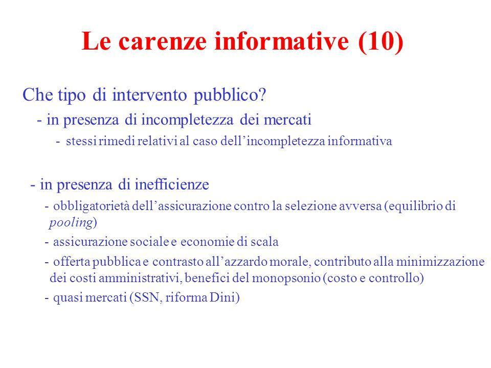 Le carenze informative (11) Terza fattispecie: asimmetrie informative senza opportunismo - miopia -altri limiti della razionalità in presenza di rischi, incertezza circa effetti ambigui e lontani, influenza delle esperienze conosciute, dissonanza cognititiva (McFadden) - incapacità di controllare la qualità a prescindere da presenza di opportunismo