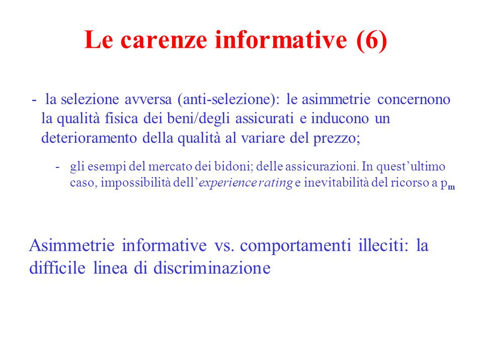 Le carenze informative (7) Quali carenze dei mercati in presenza di asimmetrie informative con opportunismo.